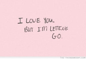 love you but I'm letting go