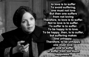 To love is to suffer to avoid suffering one must not love