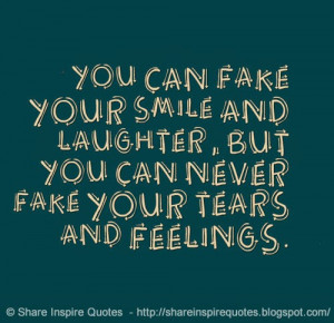 You can FAKE your SMILE and LAUGHTER, but you can never FAKE your ...
