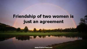 Friendship of two women is just an agreement - Friendship Quotes ...