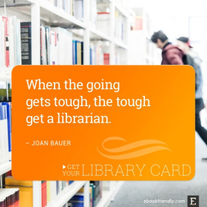 ... gets tough, the tough get a librarian. –Joan Bauer #library #quote
