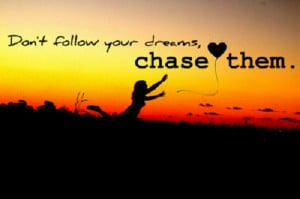Chase Your Dreams - Motivational Quote