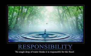 ... makes... and the choices we make are ultimately our responsibility
