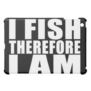 Funny Fishing Quotes Jokes I Fish Therefore I am iPad Mini Covers