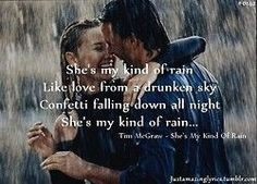 Tim McGraw. She's My Kind of Rain.