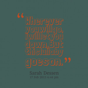 Quotes Picture: wherever you will go, i will let you down, but this ...