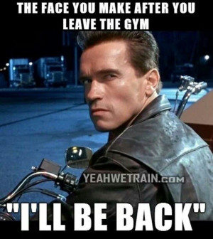 Gym humor. ..I'll be back!!! .. The one and only Terminator ... #Gym # ...