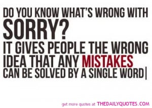 Do You Know What's Wrong With Sorry, It Gives People The Wrong Idea ...
