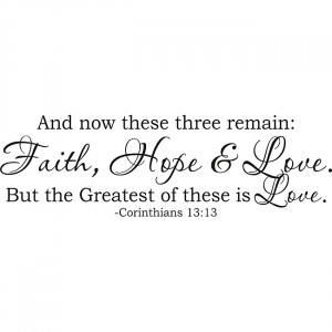 ... 13:13 And now these three remain Faith Hope Love' Vinyl Art Quote