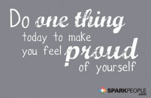 Motivational Quote - Do one thing today to make you feel proud of ...