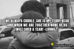 We Always Cuddle..she Is My Teddy Bear And When We Are Together None ...