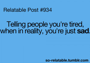 sad true true story tired sadness i can relate so true teen quotes ...