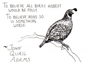 To believe all birds honest would be folly. To believe none so is ...