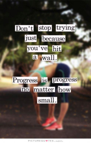 Quotes Dont Stop Quotes Progress Quotes Dont Give Up Quotes Trying ...