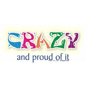 Crazy - Proud of it - Sayings and Quotes T Shirts & Apparel - nuts wac ...