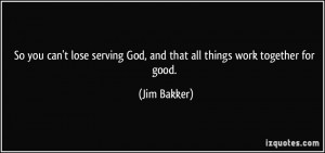 So you can't lose serving God, and that all things work together for ...