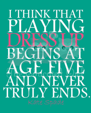 Kate Spade Quote For some of us it did not start till 18, but is still ...