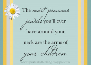 The most precious jewels you'll ever have around your neck are the ...
