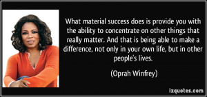 What material success does is provide you with the ability to ...