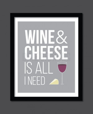 Wine and Cheese is all I need Quote Life Kitchen by BrieGraphic, $12 ...