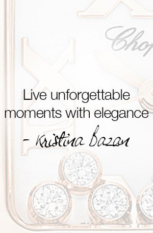 Live unforgettable moments with elegance #quote