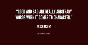 quote-Anson-Mount-good-and-bad-are-really-arbitrary-words-227300.png