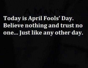 Today Is April Fools Day Believe Nothing And Trust No One Just Like ...