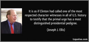 ... urge has a most distinguished presidential pedigree. - Joseph J. Ellis