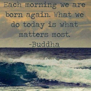 ... again what we do today matters the most buddha #quote #waves #ocean