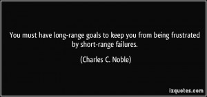 ... you from being frustrated by short-range failures. - Charles C. Noble