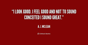 quote-A.-J.-McLean-i-look-good-i-feel-good-and-237078.png
