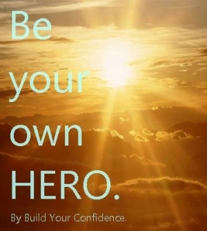 Be your own hero quote by Build your confidence on Facebook