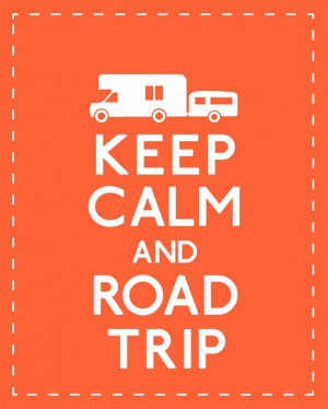 Keep Calm And Road Trip - Camping Quotes