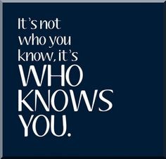 networking quote it s not who you know it s who knows you more network ...