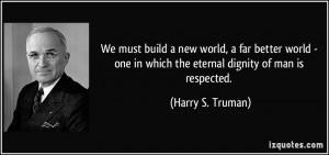 We must build a new world, a far better world - one in which the ...