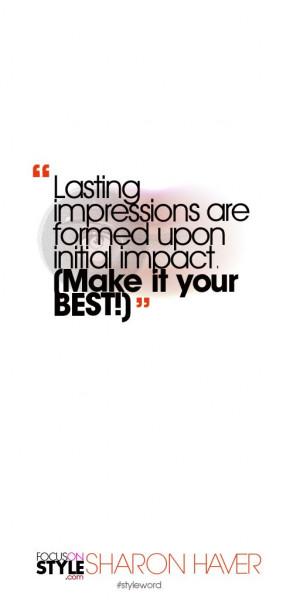 Lasting impressions are formed upon initial impact. (Make it your BEST ...