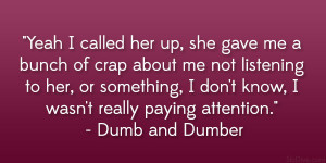 """... know, I wasn't really paying attention."""" – Dumb and Dumber"""