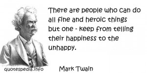 Mark Twain - There are people who can do all fine and heroic things ...