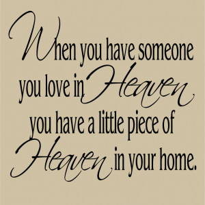 ... you love in heaven you have a little piece of heaven in your home