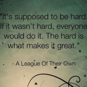 baseball quotes – it is supposed to be hard. I love 'A League Of ...