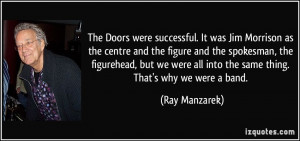 The Doors were successful. It was Jim Morrison as the centre and the ...