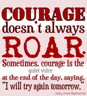 Our courage may not be obvious but it is there as long as we look for ...