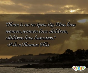 There is no reciprocity. Men love women,