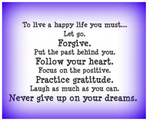 To live a happy life you must...