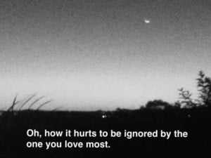 love it being ignored by the one you love the most