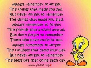 NEVER FORGET TO REMEMBER THE THNGS THAT MAD YOU GLAD. ALWAYS REMEMBER ...
