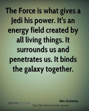 alec-guinness-quote-the-force-is-what-gives-a-jedi-his-power-its-an ...