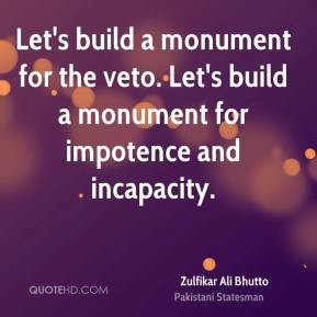 ... -ali-bhutto-quote-lets-build-a-monument-for-the-veto-lets-buil.jpg