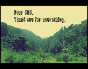 Dear GOD, Thank you for everything. ;)