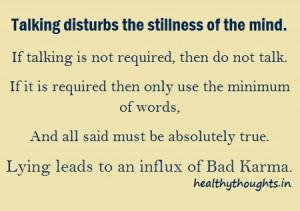 Talking disturbs the stillness of the mind.